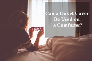 can a duvet cover be used on a comforter