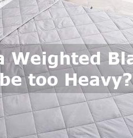 can a weighted blanket be too heavy